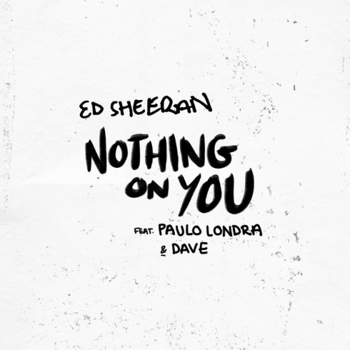 Nothing-On-You-–-Ed-Sheeran-feat.-Paulo-Londra-Dave-500x500.jpg
